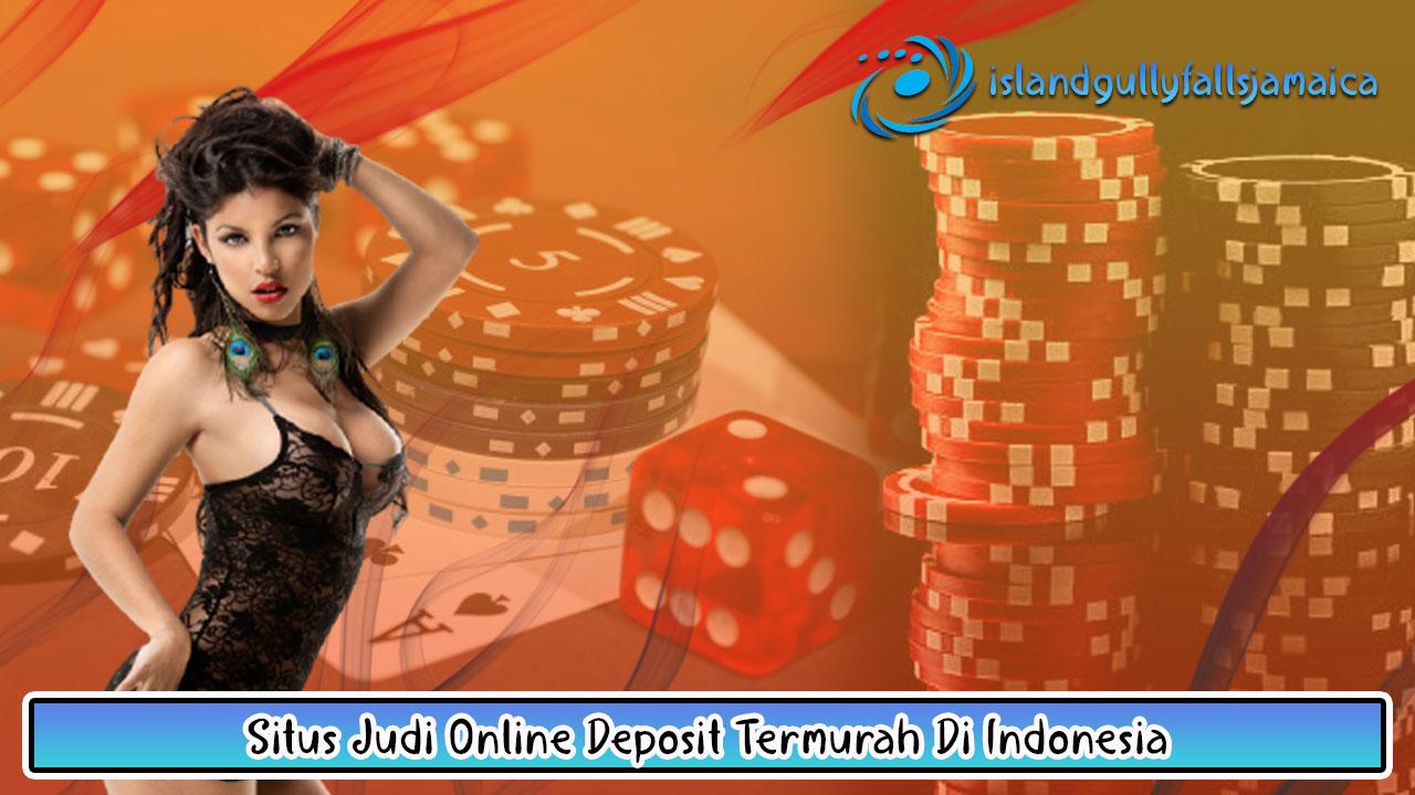 Situs Judi Online Deposit Termurah Di Indonesia